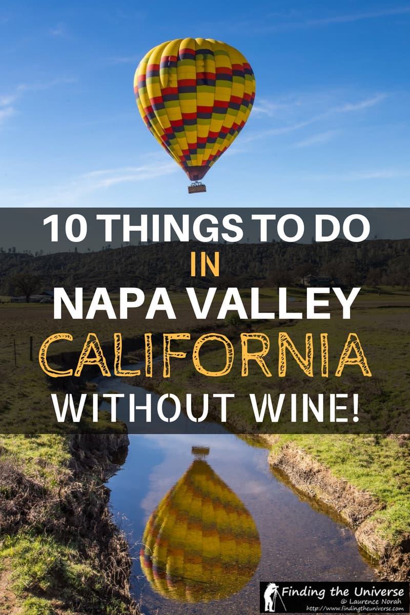 Napa Valley in California is one of the great wine destinations of the world, but there are plenty of things you can do in Napa Valley besides drink wine. Here is our guide to things to do in Napa Valley without wine which include hiking, hot air ballooning, exploring local art, doing fun factory tours, eating at world-class restaurants, and even relaxing in hot springs. #NapaValley #nonalcoholic #California #NorthernCalifornia #NorCal #Napa #travel #winecountry #thingstodoinNapaValley