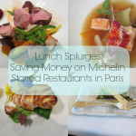 Paris Lunch Splurges: Saving Money on Michelin Starred Restaurants in Paris