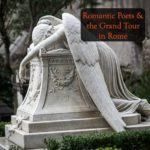 Discovering the Romantic Poets on our Grand Tour in Rome