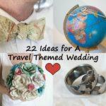 Inspiration for Your Travel Themed Wedding or Destination Wedding