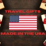 gifts for travelers made in the USA American travel gifts manufactured in the United States